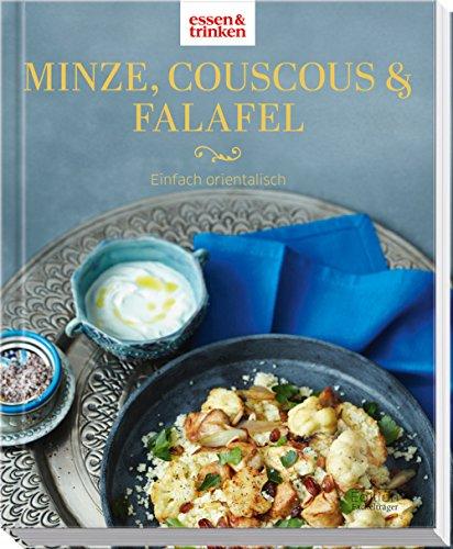 Minze, Couscous & Falafel - Einfach orientalisch: essen & trinken