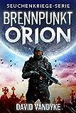 Brennpunkt Orion (Seuchenkriege-Serie 8) (German Edition)