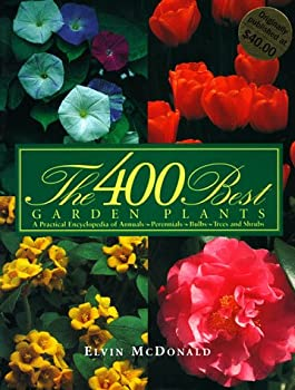 400 Best Garden Plants: A Practical Encyclopedia of Annuals, Perennials, Bulbs, Trees and Shrubs
