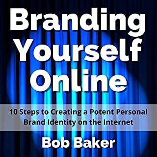 Branding Yourself Online     10 Steps to Creating a Potent Personal Brand Identity on the Internet              By:                                                                                                                                 Bob Baker                               Narrated by:                                                                                                                                 Bob Baker                      Length: 1 hr and 7 mins     44 ratings     Overall 4.1
