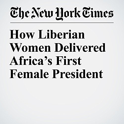 How Liberian Women Delivered Africa's First Female President copertina