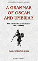 A Grammar Of Oscan And Umbrian: With A Collection Of Inscriptions And A Glossary (Languages of Classical Antiquity)