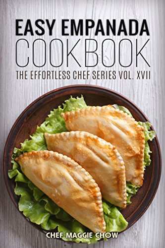 Easy Empanada Cookbook (Empanada Cookbook, Empanada Recipes, Easy Empanada Recipes, Empanada Ideas 1) by [Chef Maggie Chow]