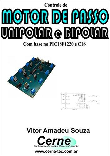 Controle de MOTOR DE PASSO UNIPOLAR e BIPOLAR Com base no PIC18F1220 e C18 (Portuguese Edition)