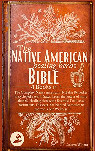 Compare Textbook Prices for The Native American Healing Herbs Bible: 4 Books in 1: The Complete Herbalist Encyclopedia with Draws.Learn the power of 60+ Healing Herbs and Essential Tools.Discover 30+ Remedies to Boost Wellness  ISBN 9781801937900 by Winona, Sacheen