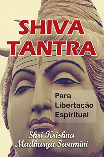SHIVA TANTRA PARA LIBERTAÇÃO ESPIRITUAL : O Tantra da Pessoa de Deus (Bhagavan)