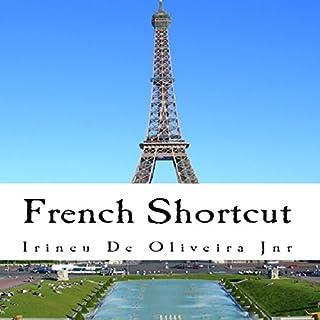 French Shortcut     Transfer Your Knowledge from English and Speak Instant French!              De :                                                                                                                                 Irineu De Oliveira Jr.                               Lu par :                                                                                                                                 Pierre Lesourd                      Durée : 2 h et 52 min     Pas de notations     Global 0,0