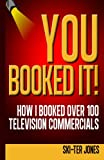 You Booked It!: How I Booked Over 100 Television Commercials