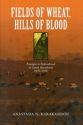 Fields of Wheat, Hills of Blood: Passages to Nationhood in Greek Macedonia, 1870-1990 1st edition by Karakasidou, Anastasia N. (1997) Taschenbuch