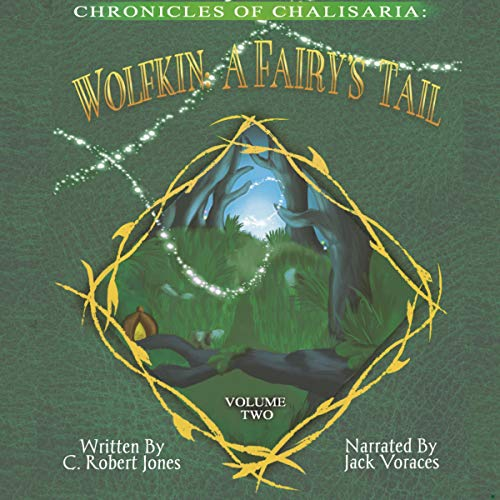 Wolfkin: A Fairy's Tail     Chronicles of Chalisaria, Book 2              By:                                                                                                                                 C. Robert Jones                               Narrated by:                                                                                                                                 Jack G. Voraces                      Length: 14 hrs and 14 mins     Not rated yet     Overall 0.0