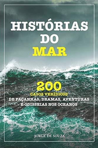 Historias do Mar 3Edição: 200 Casos Verídicos de Façanhas, Dramas, Aventuras E Odisseias Nos Oceanos