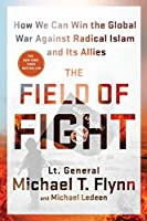 The Field of Fight: How to Win the Global War Against Radical Islam and Its Allies