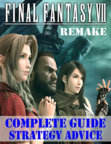 Final Fantasy VII Remake: Complete Guide, Strategy Advice: How to Become a Pro Player in Final Fantasy VII Remake