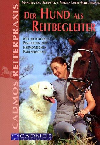 Der Hund als Reitbegleiter. Mit richtiger Erziehung zur harmonischen Partnerschaft.