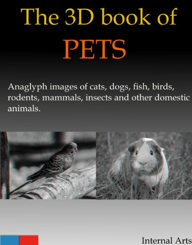 3D Book of Pets. Anaglyph images of cats, dogs, fish, birds, rodents, mammals, insects and other domestic animals. (English Edition)