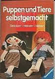 Puppen und Tiere selbstgemacht - Stricken-Häkeln-Nähen