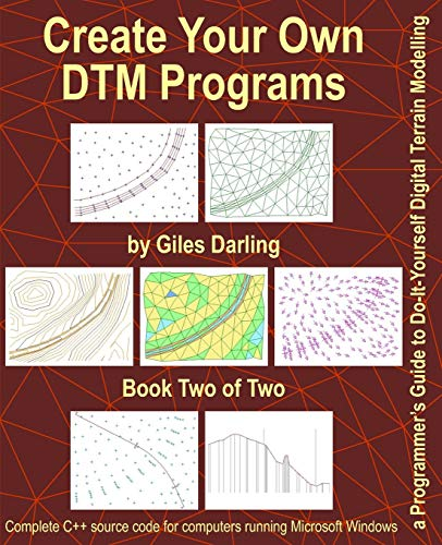 Create Your Own DTM Programs: a Programmer's Guide to Do-It-Yourself Digital Terrain Modelling