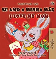 I Love My Mom (Portuguese English Bilingual Book for Kids - Portugal) (Portuguese English Bilingual Collection - Portugal)
