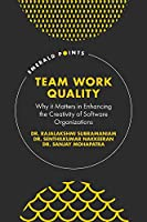 Team Work Quality: Why It Matters in Enhancing the Creativity of Software Organizations (Emerald Points)