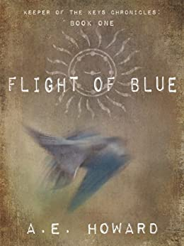 Flight of Blue (Keeper of the Keys Chronicles Book 1) by [A.E. Howard]