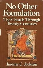 No Other Foundation: The Church Through Twenty Centuries