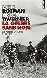 La Guerre sans nom - Les appelés d'Algérie (1954-1962) de Patrick Rotman,Bertrand Tavernier ( 4 septembre 2001 ) - Seuil (4 septembre 2001)