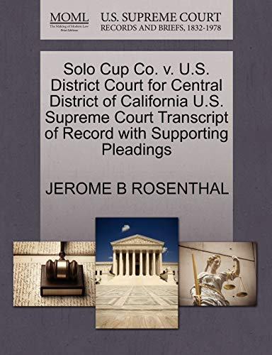 Preisvergleich Produktbild Solo Cup Co. V. U.S. District Court for Central District of California U.S. Supreme Court Transcript of Record with Supporting Pleadings