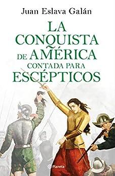 La conquista de América contada para escépticos de [Juan Eslava Galán]