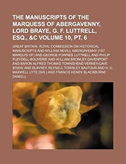 The Manuscripts of the Marquess of Abergavenny, Lord Braye, G. F. Luttrell, Esq., &C Volume 10, PT. 6