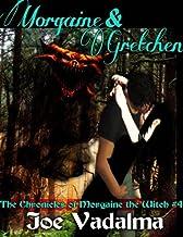 MORGAINE AND GRETCHEN  [The Morgaine Chronicles #4]