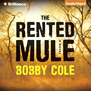 The Rented Mule     A Novel              By:                                                                                                                                 Bobby Cole                               Narrated by:                                                                                                                                 David de Vries                      Length: 11 hrs and 48 mins     306 ratings     Overall 4.2