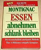 Essen, abnehmen, schlank bleiben neu das Beste der Montignac-Methode in einem Buch, die wissenschaftlich anerkannte Methode