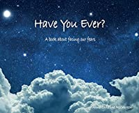 Have You Ever? A book about facing our fears