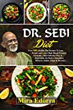Dr. Sebi Diet: Over 100 Alkaline Diet Recipes To Lose Weight and Lower High Blood Pressure Naturally | Most Effective Way to Rejuvenate the Body ( Smoothies, Desserts, Salads, Soups & Beyond )