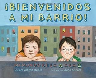 ¡Bienvenidos a mi barrio! Mi mundo de la A a la Z: (Spanish language edition of Welcome to My Neighborhood! A Barrio ABC) (Spanish Edition)