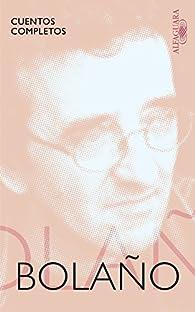 Cuentos completos par  Roberto Bolaño