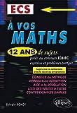 A Vos Maths 12 Ans de Sujets Corrigés Posés au Concours EDHEC 2004-2015 ECS Conforme au Nouveau Programme - ELLIPSES - 25/08/2015