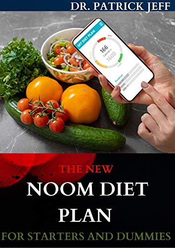THE NEW NOOM DIET PLAN FOR STARTERS AND DUMMIES : The Complete Weight Loss Program Includes Meal Plan, Delicious Recipes And Dietary (English Edition)