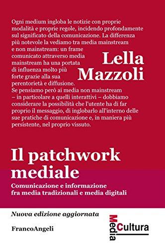 Il patchwork mediale. Comunicazione e informazione fra media tradizionali e media digitali. Nuova ediz.