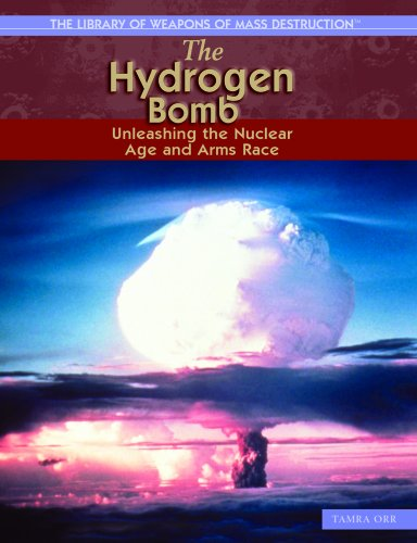 The Hydrogen Bomb: Unleashing the Nuclear Age and Arms Race (THE LIBRARY OF WEAPONS OF MASS DESTRUCTION)