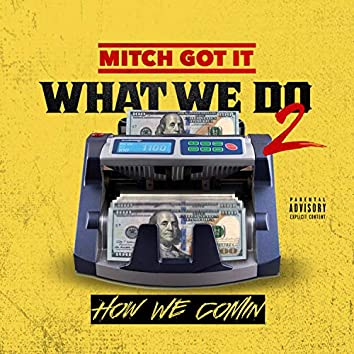 What We Do, Pt. 2 (How We Comin')