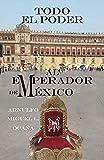TODO EL PODER AL EMPERADOR DE MÉXICO