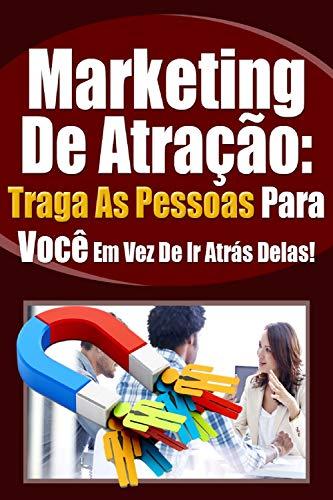Marketing de Atração: Traga as pessoas para você em vez...