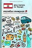 Polynesie Francaise Carnet de Voyage: Journal de bord avec guide pour enfants. Livre de suivis des enregistrements pour l'écriture, dessiner, faire part de la gratitude. Souvenirs d'activités vacances