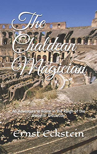 The Chaldean Magician: An Adventure in Rome in the Reign of the Emperor Diocletian