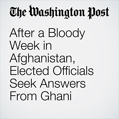 After a Bloody Week in Afghanistan, Elected Officials Seek Answers From Ghani copertina
