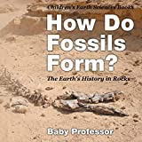 How Do Fossils Form? The Earth's History in Rocks Children's Earth Sciences Books