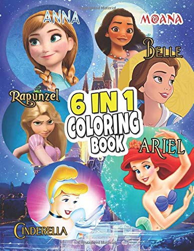 Ariel, Belle, Rapunzel, Cinderella, Anna, Moana 6 in 1 Coloring Book: Amazing Gift For Those Who Are Huge Fans Of The Princesses In Fairy Tales Such ... Anna And Moana Relaxation And Stress Relief