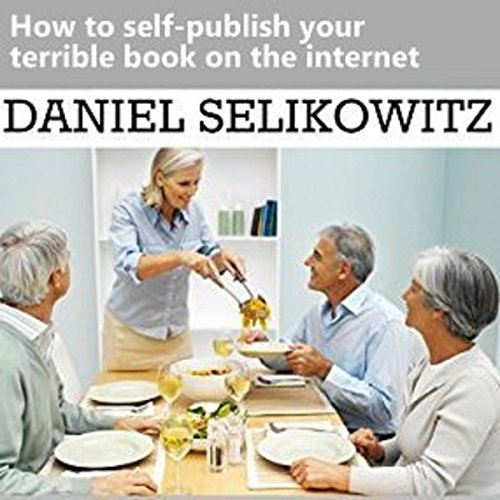 How to Self-Publish Your Terrible Book on the Internet  By  cover art