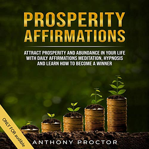 Prosperity Affirmations: Attract Prosperity and Abundance in Your Life with Daily Affirmations, Meditation, Hypnosis and Learn How to Become a Winner cover art